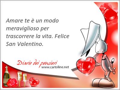 Amare te è un <strong>modo</strong> meraviglioso per trascorrere la vita. Felice San Valentino.
