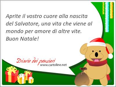 Aprite il vostro cuore alla nascita del Salvatore, una vita che <strong>viene</strong> al mondo per amore di altre vite. Buon Natale!