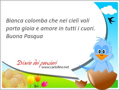 Bianca <strong>colomba</strong> che nei cieli voli porta gioia e amore in tutti i cuori. Buona Pasqua