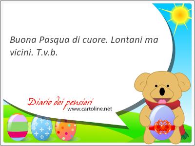 <strong>Buona</strong> Pasqua di cuore. Lontani ma vicini. T.v.b.