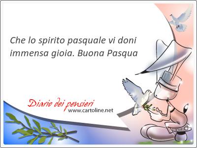 Che lo spirito pasquale vi doni immensa gioia. <strong>Buona</strong> Pasqua