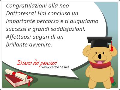 Congratulazioni alla neo Dottoressa! Hai concluso un importante percorso e ti auguriamo successi e grandi soddisfazioni. Affettuosi <strong>auguri</strong> di un brillante avvenire.