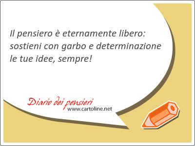 Il pensiero è eternamente libero: sostieni con garbo e determinazione le tue idee, <strong>sempre</strong>!