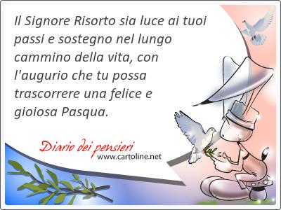 Il Signore Risorto sia luce ai tuoi passi e sostegno nel lungo cammino della vita, con l'augurio che tu possa trascorrere una <strong>felice</strong> e gioiosa Pasqua.
