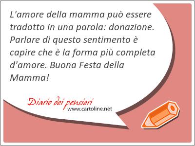 L'amore della mamma può essere tradotto in una parola: donazione. Parlare di questo sentimento è capire che è la forma più completa d'amore. Buona Festa della Mamma!