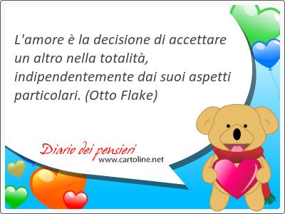 L'amore è la decisione di accettare un altro nella totalità, indipendentemente dai suoi aspetti particolari.