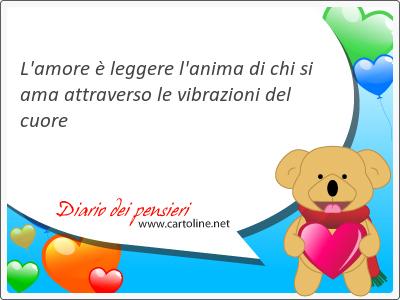 L'amore è leggere l'anima di chi si ama attraverso le vibrazioni del cuore