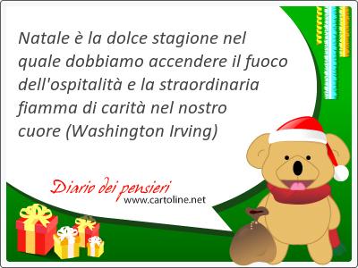 Natale è la dolce stagione nel quale dobbiamo accendere il fuoco dell'ospitalità e la straordinaria fiamma di carità nel nostro cuore