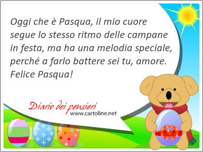 Oggi che è Pasqua, il mio cuore segue lo stesso ritmo delle campane in festa, ma ha una melodia speciale, perché a farlo battere sei tu, amore. Felice Pasqua!