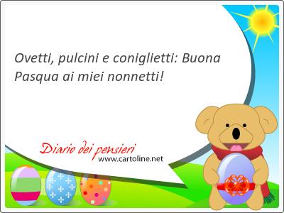 Ovetti, pulcini e coniglietti: <strong>Buona</strong> Pasqua ai miei nonnetti!