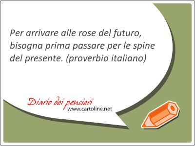 Per arrivare alle rose del futuro, bisogna prima passare per le spine del presente.