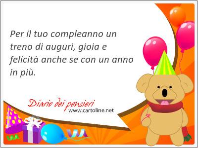 Per il tuo compleanno un treno di auguri, gioia e felicità anche se con un anno in più.