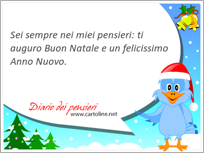 Sei sempre nei miei pensieri: ti auguro Buon Natale e un felicissimo Anno <strong>Nuovo</strong>.
