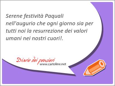 Serene festività Paquali nell'augurio che ogni giorno sia per tutti noi la resurrezione dei valori umani nei nostri cuori!.