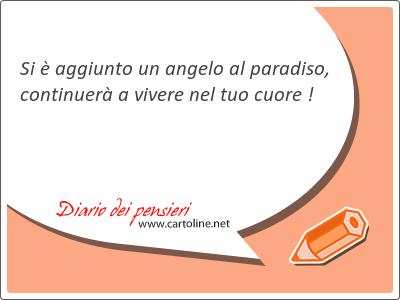 Si è aggiunto un angelo al paradiso, continuerai a vivere nel mio cuore !