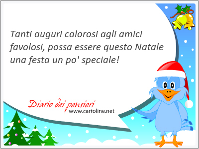 <strong>Tanti</strong> auguri calorosi agli amici favolosi, possa essere questo Natale una festa un po' speciale!