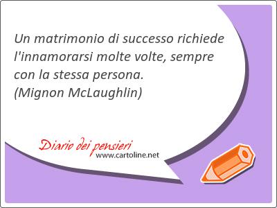 Un matrimonio di successo richiede l'innamorarsi molte volte, sempre con la stessa persona.